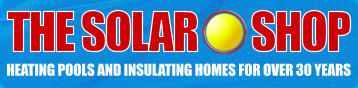 THE SOLAR SHOP HEATING POOLS AND INSULATING HOMES FOR OVER 30 YEARS